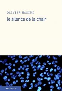 Le silence de la chair - OlivierRasimi