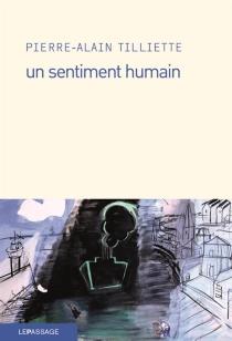 Un sentiment humain - Pierre-AlainTilliette