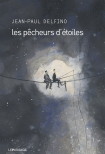 Les pêcheurs d'étoiles - Jean-PaulDelfino