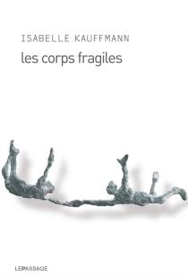 Les corps fragiles - IsabelleKauffmann