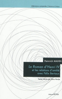 Heinrich Mann : Le roman d'Henri IV et les relations d'amitié avec Félix Bertaux -
