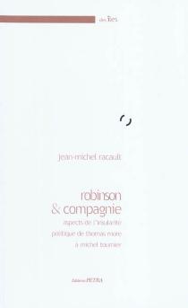 Robinson et compagnie : aspects de l'insularité politique de Thomas More à Michel Tournier - Jean-MichelRacault
