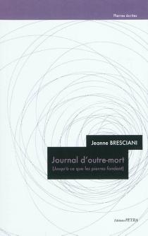 Journal d'outre-mort : jusqu'à ce que les pierres fondent - JeanneBresciani