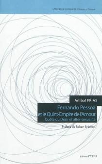 Fernando Pessoa et le Quint-Empire de l'amour : quête du désir et alter-sexualité - AnibalFrias