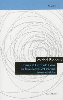 James et Elizabeth Cook en leurs lettres d'Océanie : roman épistolaire - MichelBideaux
