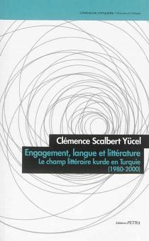 Engagement, langue et littérature : le champ littéraire kurde en Turquie : 1980-2000 - ClémenceScalbert Yücel