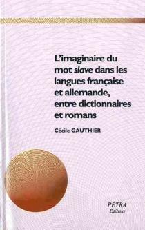 L'imaginaire du mot slave dans les langues française et allemande, entre dictionnaires et romans - CécileGauthier