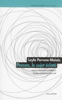 Fernando Pessoa, le sujet éclaté - LeylaPerrone-Moisés