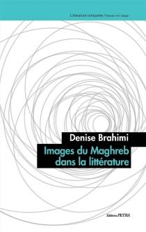 Images du Maghreb dans la littérature - DeniseBrahimi