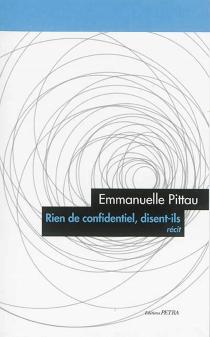 Rien de confidentiel, disent-ils : récit - EmmanuellePittau