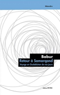 Retour à Samarqand : voyage en Ouzbékistan de nos jours - Babur