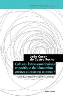 Cultures latino-américaines et poétique de l'émulation : littérature des faubourgs du monde ? - Joao Cezar de CastroRocha