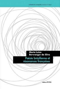 Poésie brésilienne et résonances françaises - Maria LuizaBerwanger da Silva