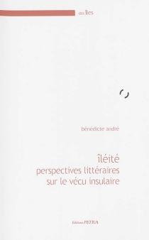 Iléité : perspectives littéraires sur le vécu insulaire - BénédicteAndré