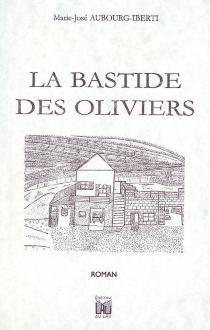 La bastide des Oliviers - Marie-JoséAubourg-Iberti