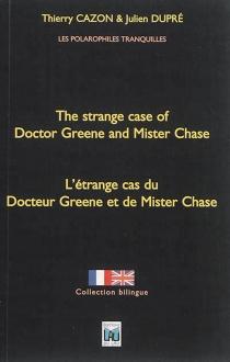 L'étrange cas du docteur Greene et de mister Chase| The strange case of doctor Greene and mister Chase - ThierryCazon