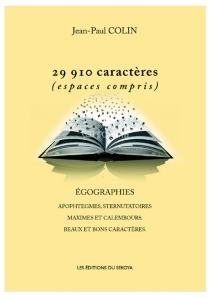 29.910 caractères (espaces compris) : égographies, apophtegmes, sternutatoires, maximes et calembours, beaux et bons caractères - Jean-PaulColin