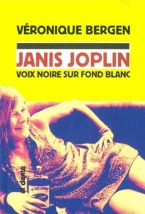 Janis Joplin : voix noire sur fond blanc - VéroniqueBergen