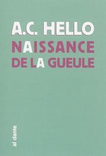 Naissance de la gueule - A.-C. Hello