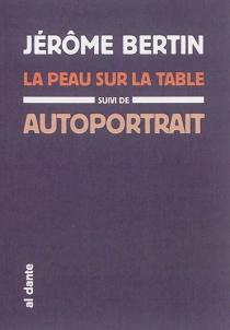 La peau sur la table| Suivi de Autoportrait - JérômeBertin