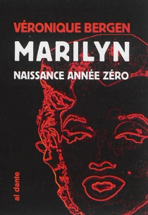 Marilyn, naissance année zéro - VéroniqueBergen