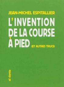 L'invention de la course à pied : et autres trucs - Jean-MichelEspitallier
