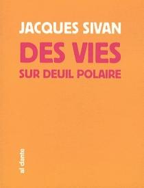 Des vies sur deuil polaire - JacquesSivan