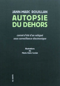 Autopsie du dehors : carnet d'été d'un relégué sous surveillance électronique - Jean-MarcRouillan