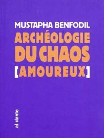 Archéologie du chaos amoureux - MustaphaBenfodil