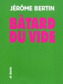 Bâtard du vide - JérômeBertin