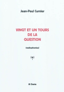 Vingt et un tours de la question : radiophonies - Jean-Paul Curnier