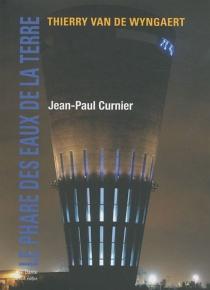 Le Phare des eaux de la Terre - Jean-PaulCurnier