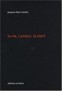 La vie, l'amour, la mort - Jacques-HenriMichot