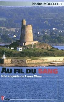 Au fil du sang : une enquête de Laura Claes - NadineMousselet