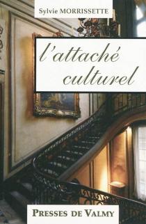 L'attaché culturel - SylvieMorrissette