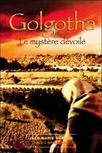Golgotha : le mystère dévoilé - Jean-MarieDurand