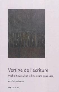 Vertige de l'écriture : Michel Foucault et la littérature (1954-1970) - Jean-FrançoisFavreau