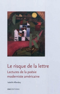 Le risque de la lettre : lectures de la poésie moderniste américaine - IsabelleAlfandary