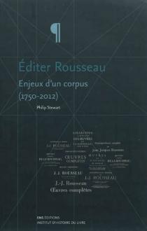 Editer Rousseau : enjeux d'un corpus (1750-2012) - PhilipStewart