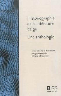 Historiographie de la littérature belge : une anthologie -