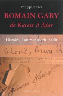 Romain Gary : de Kacew à Ajar : histoire d'un manuscrit inédit - PhilippeBrenot