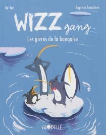 Wizz gang : les givrés de la banquise - BaptisteAmsallem