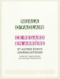 Ce regard en arrière : et autres écrits journalistiques - NualaO'Faolain