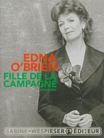 Fille de la campagne : mémoires - EdnaO'Brien
