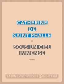Sous un ciel immense - Catherine deSaint Phalle