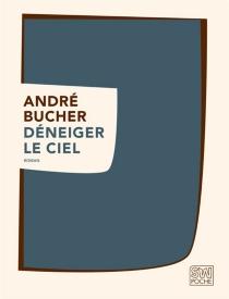 Déneiger le ciel - AndréBucher
