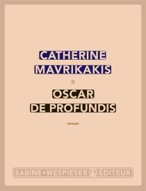 Oscar de Profundis - CatherineMavrikakis