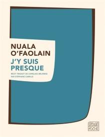 J'y suis presque : le parcours inachevé d'une femme de Dublin : récit - NualaO'Faolain