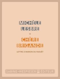 Chère brigande : lettre à Marion du Faouët - MichèleLesbre