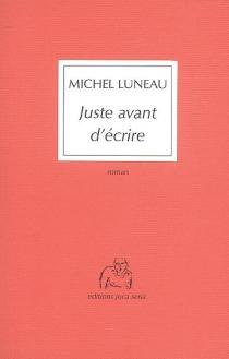 Juste avant d'écrire - MichelLuneau